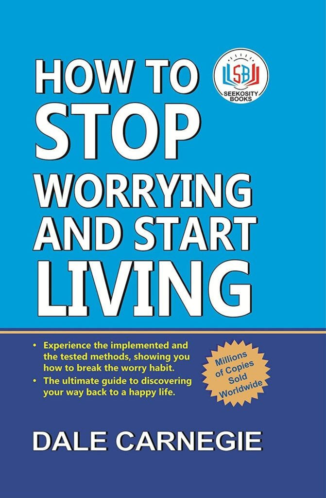 HOW TO STOP WORRYING AND START LIVING.