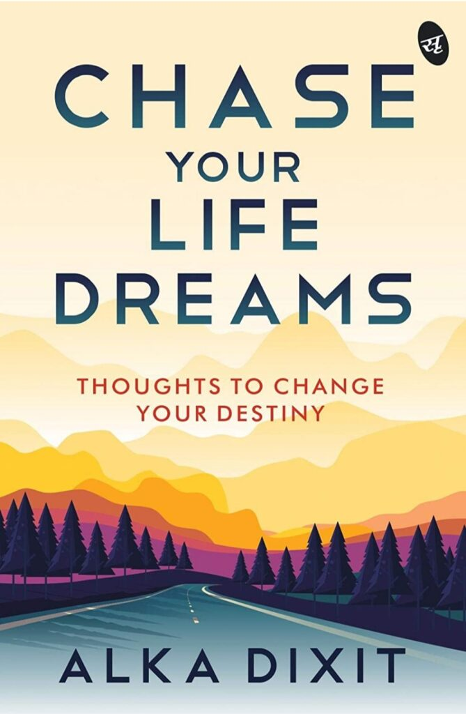 chase your life dreams by alka dixit